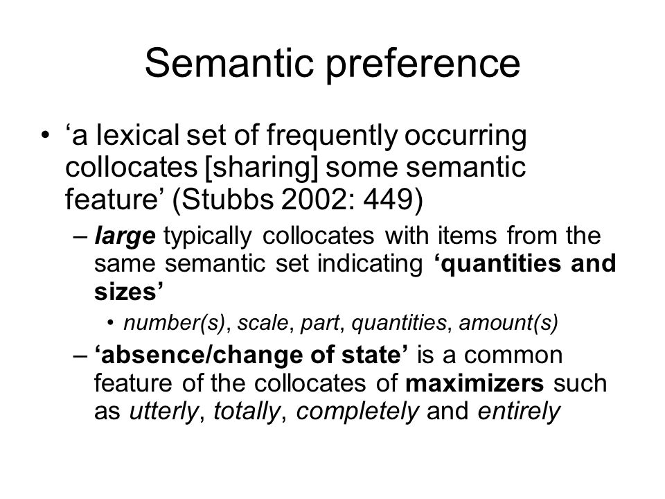 Semantic preference'a lexical set of frequently occurring collocates [sharing] some semantic feature' (Stubbs 2002: 449)